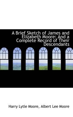 A Brief Sketch of James and Elizabeth Moore and a Complete Record of Their Descendants