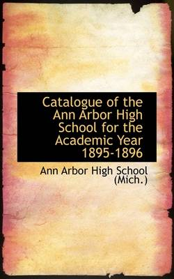Catalogue of the Ann Arbor High School for the Academic Year 1895-1896