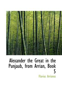 Alexander the Great in the Punjaub from Arrian, Book 5