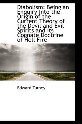 Diabolism: Being an Enquiry Into the Origin of the Current Theory of the Devil and Evil Spirits