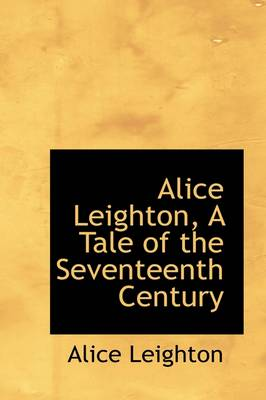 Alice Leighton, a Tale of the Seventeenth Century