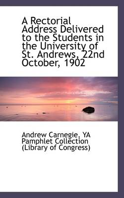 A Rectorial Address Delivered to the Students in the University of St. Andrews, 22nd October, 1902