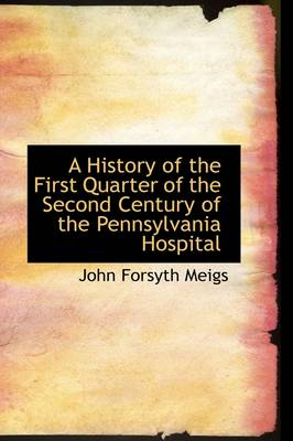 A History of the First Quarter of the Second Century of the Pennsylvania Hospital