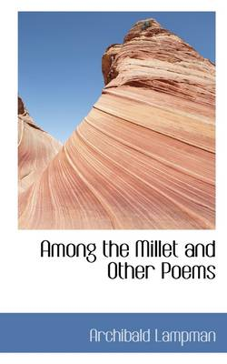 Among the Millet and Other Poems