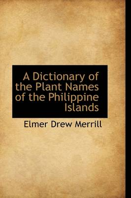 A Dictionary of the Plant Names of the Philippine Islands