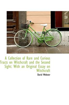A Collection of Rare and Curious Tracts on Witchcraft and the Second Sight: With an Original Essay O
