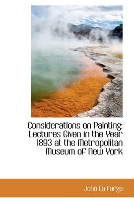 Considerations on Painting: Lectures Given in the Year 1893 at the Metropolitan Museum of New York