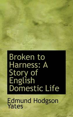 Broken to Harness: A Story of English Domestic Life