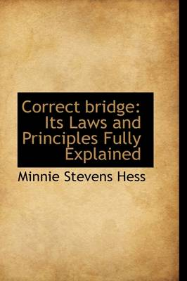 Correct Bridge: Its Laws and Principles Fully Explained