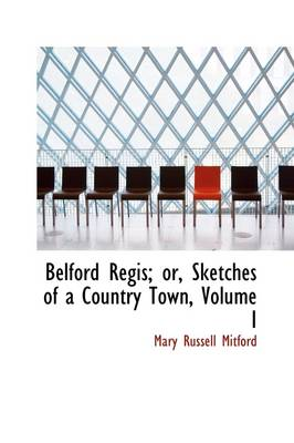 Belford Regis or Sketches of a Country Town, Volume I