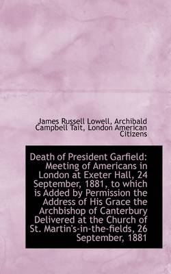 Death of President Garfield: Meeting of Americans in London at Exeter Hall, 24 September, 1881, to W