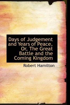 Days of Judgement and Years of Peace, Or, the Great Battle and the Coming Kingdom