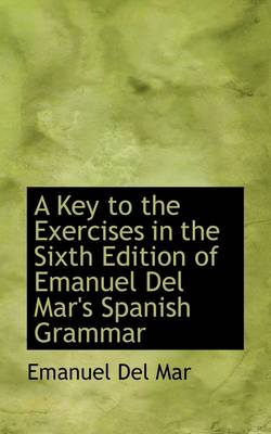 A Key to the Exercises in the Sixth Edition of Emanuel del Mar's Spanish Grammar