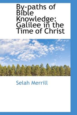 By-Paths of Bible Knowledge: Galilee in the Time of Christ