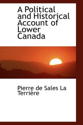 A Political and Historical Account of Lower Canada