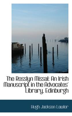 The Rosslyn Missal: An Irish Manuscript in the Advocates' Library, Edinburgh
