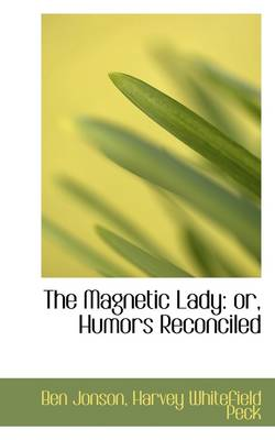 The Magnetic Lady: Or, Humors Reconciled