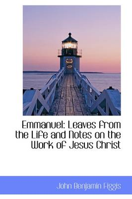 Emmanuel: Leaves from the Life and Notes on the Work of Jesus Christ