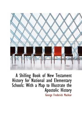 A Shilling Book of New Testament History for National and Elementary Schools: With a Map to Illustra