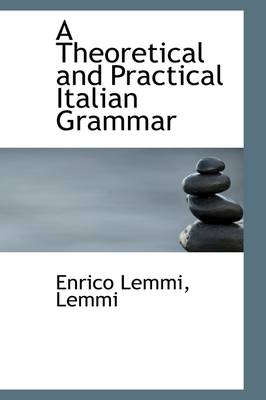 A Theoretical and Practical Italian Grammar