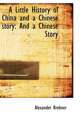 A Little History of China and a Chinese Story: And a Chinese Story