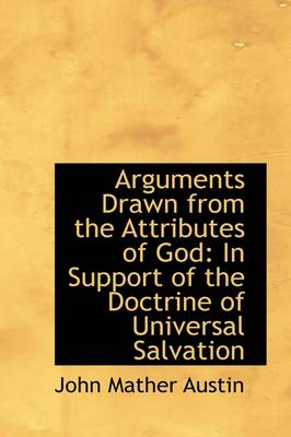 Arguments Drawn from the Attributes of God: In Support of the Doctrine of Universal Salvation