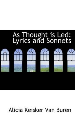 As Thought Is Led: Lyrics and Sonnets