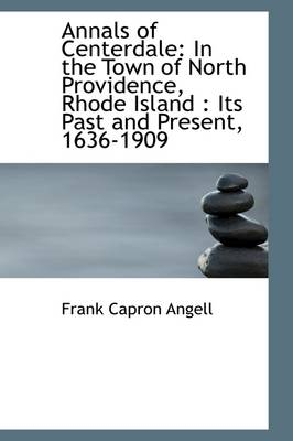 Annals of Centerdale in the Town of North Providence, Rhode Island: Its Past and Present, 1636-190