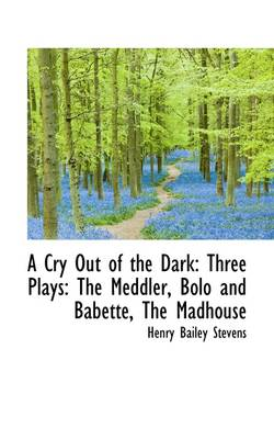 A Cry Out of the Dark: Three Plays: The Meddler, Bolo and Babette, the Madhouse