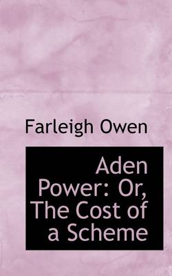 Aden Power: Or, the Cost of a Scheme