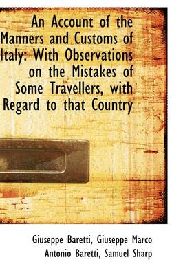 An Account of the Manners and Customs of Italy with Observations on the Mistakes of Some Travellers