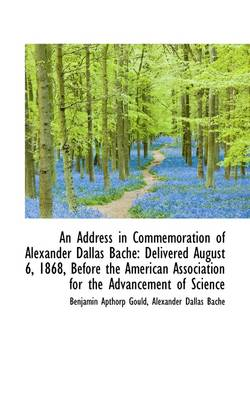 An Address in Commemoration of Alexander Dallas Bache: Delivered August 6, 1868, Before the American