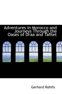 Adventures in Morocco and Journeys Through the Oases of Draa and Tafilet