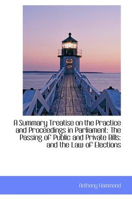 A Summary Treatise on the Practice and Proceedings in Parliament: The Passing of Public and Private