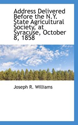 Address Delivered Before the N.Y. State Agricultural Society, at Syracuse, October 8, 1858