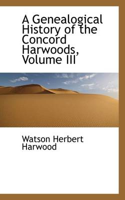 A Genealogical History of the Concord Harwoods, Volume III