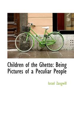 Children of the Ghetto: Being Pictures of a Peculiar People