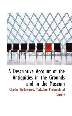 A Descriptive Account of the Antiquities in the Grounds and in the Museum