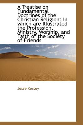 A Treatise on Fundamental Doctrines of the Christian Religion: In Which Are Illustrated the Professi
