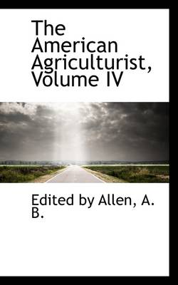 The American Agriculturist, Volume IV
