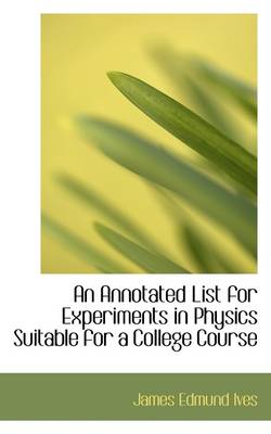 An Annotated List for Experiments in Physics Suitable for a College Course