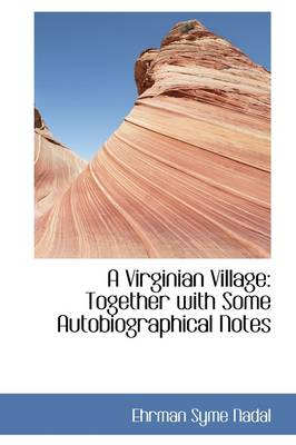 A Virginian Village: Together with Some Autobiographical Notes
