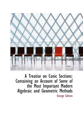 A Treatise on Conic Sections: Containing an Account of Some of the Most Important Modern Algebraic a
