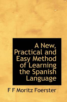 A New, Practical and Easy Method of Learning the Spanish Language