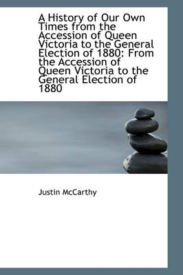 A History of Our Own Times from the Accession of Queen Victoria to the General Election of 1880: Fro