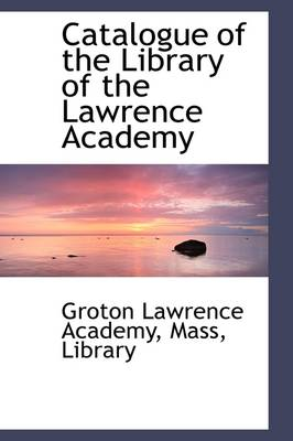 Catalogue of the Library of the Lawrence Academy
