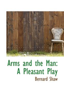 Arms and the Man: A Pleasant Play