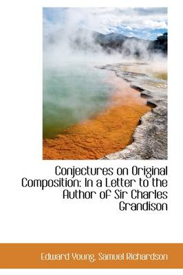 Conjectures on Original Composition: In a Letter to the Author of Sir Charles Grandison