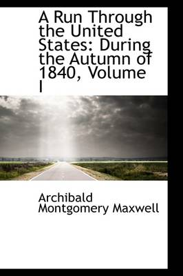 A Run Through the United States: During the Autumn of 1840, Volume I