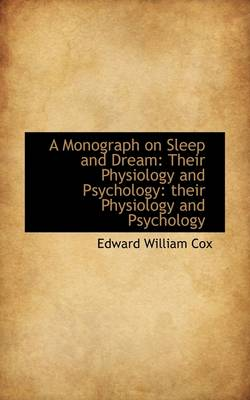 A Monograph on Sleep and Dream: Their Physiology and Psychology